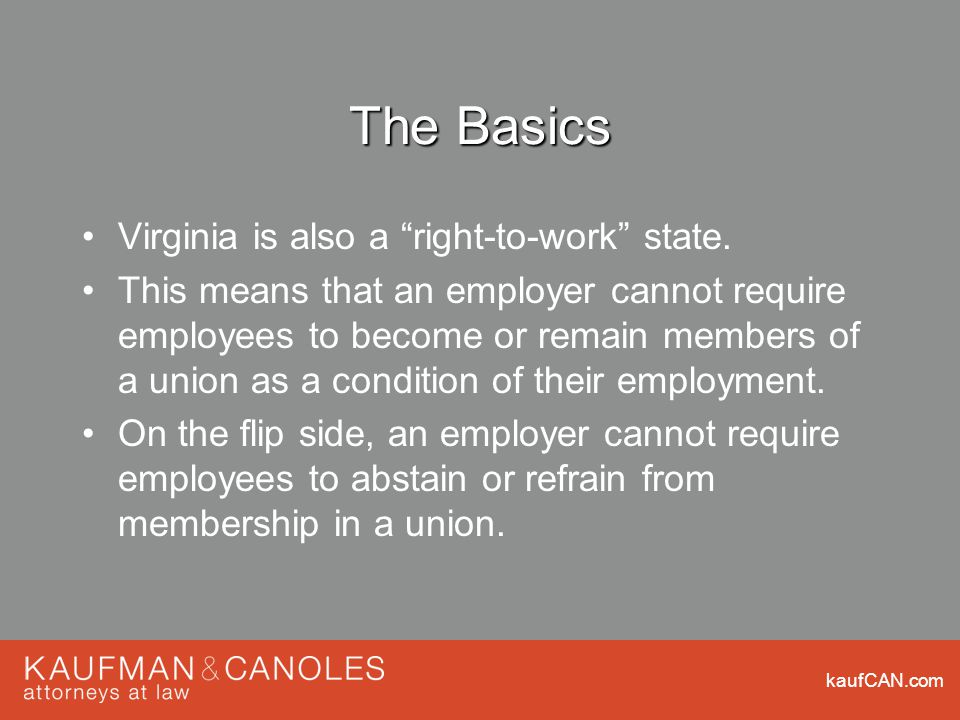 kaufCAN.com The Basics Virginia is also a right-to-work state.
