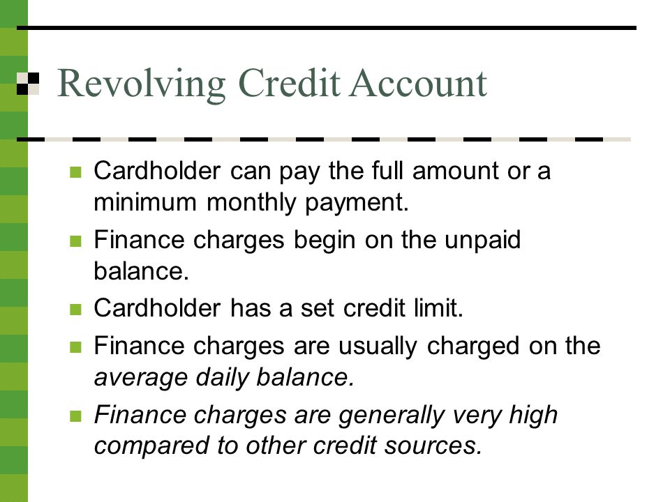 Revolving Credit Account Cardholder can pay the full amount or a minimum monthly payment.