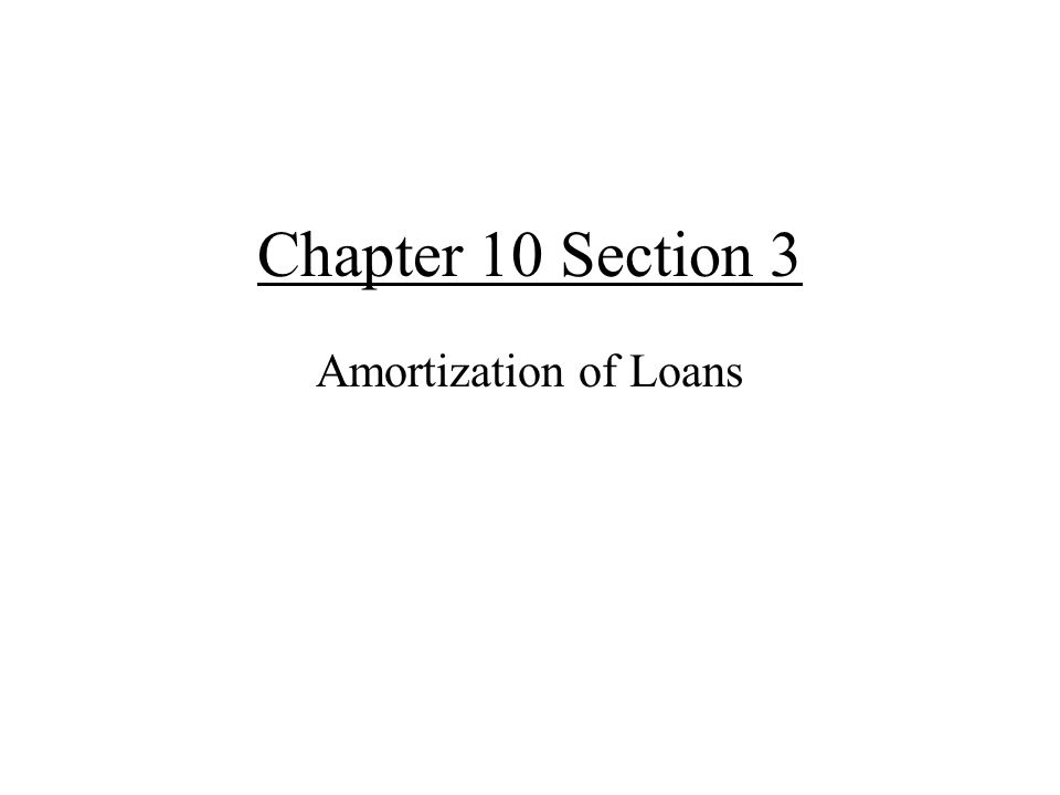 Chapter 10 Section 3 Amortization of Loans