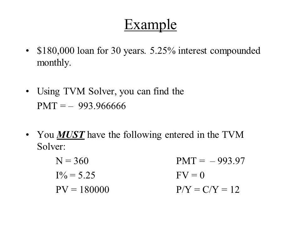 Example $180,000 loan for 30 years. 5.25% interest compounded monthly.