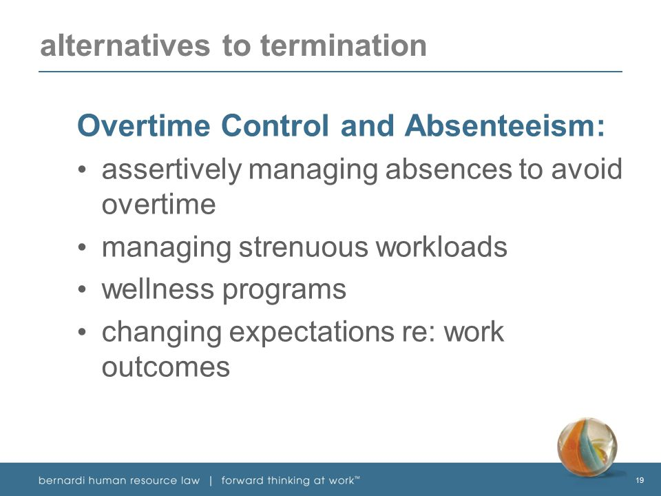 19 alternatives to termination Overtime Control and Absenteeism: assertively managing absences to avoid overtime managing strenuous workloads wellness programs changing expectations re: work outcomes