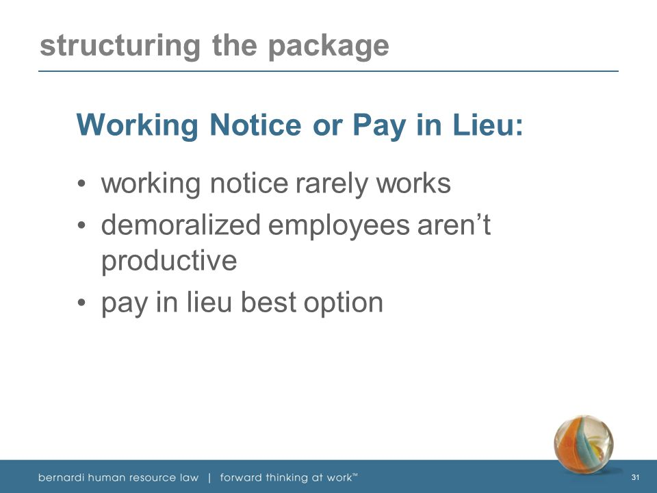 31 structuring the package Working Notice or Pay in Lieu: working notice rarely works demoralized employees aren't productive pay in lieu best option