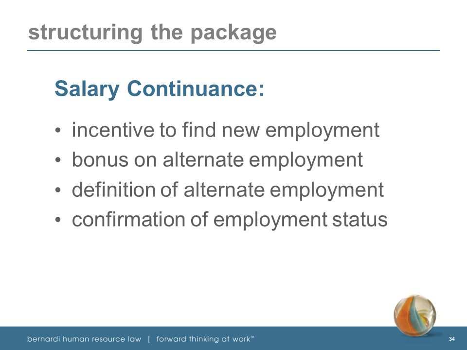 34 structuring the package Salary Continuance: incentive to find new employment bonus on alternate employment definition of alternate employment confirmation of employment status