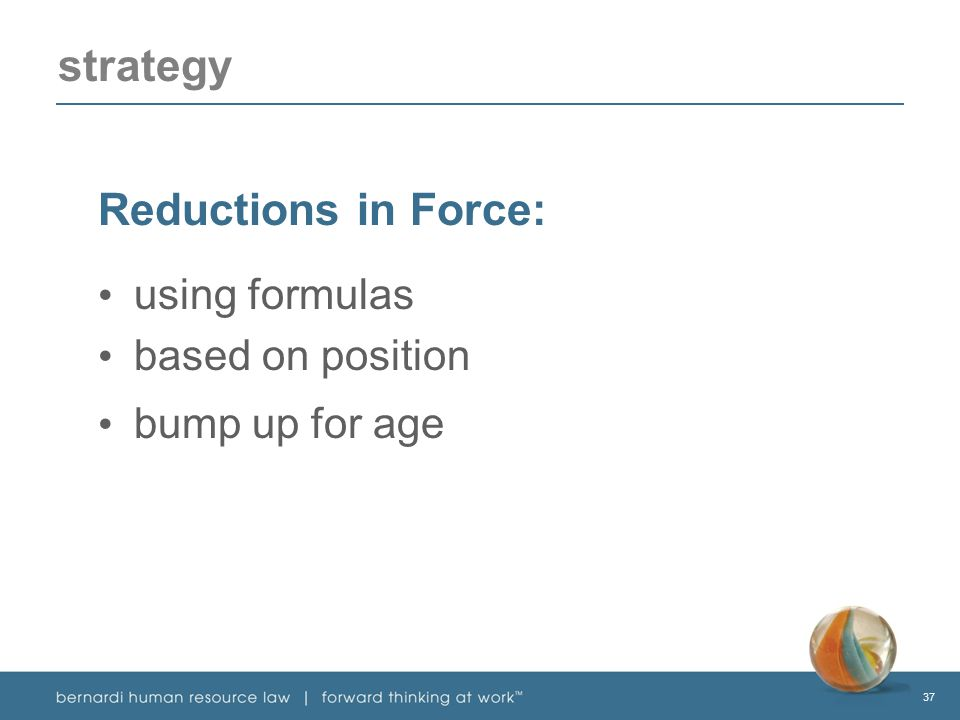 37 strategy Reductions in Force: using formulas based on position bump up for age