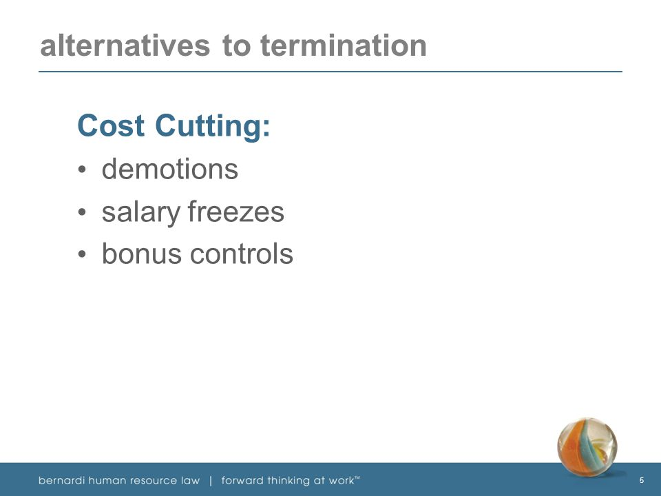 5 alternatives to termination Cost Cutting: demotions salary freezes bonus controls