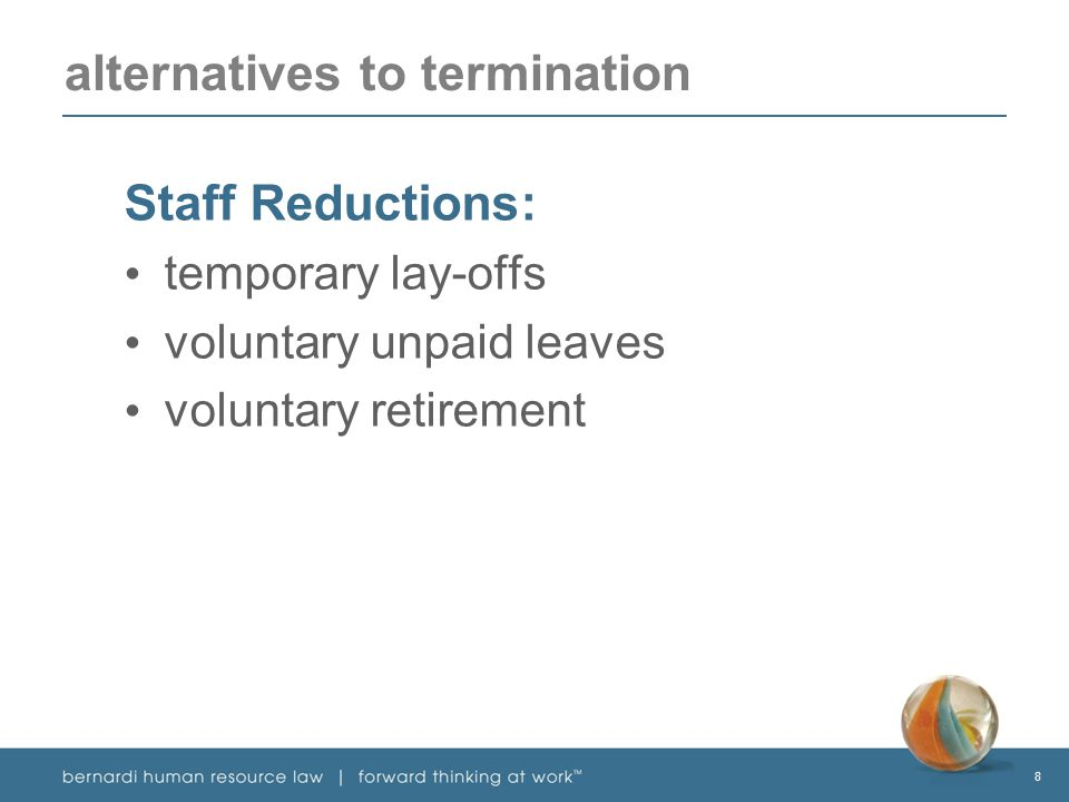 8 alternatives to termination Staff Reductions: temporary lay-offs voluntary unpaid leaves voluntary retirement