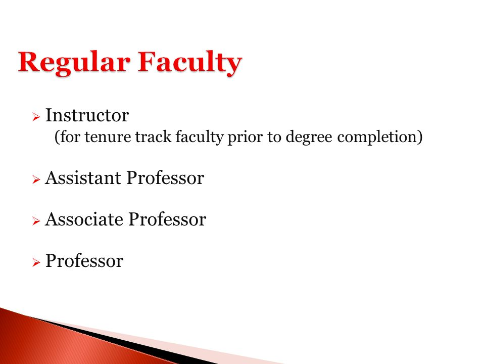 Regular Faculty  Instructor (for tenure track faculty prior to degree completion)  Assistant Professor  Associate Professor  Professor