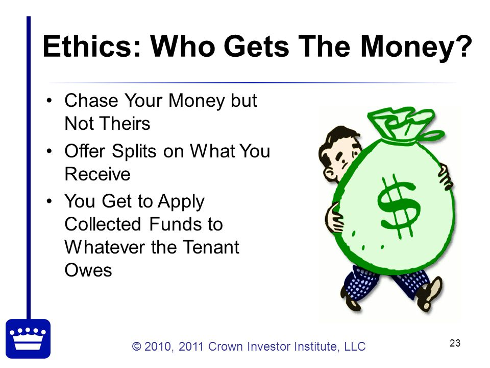 © 2010, 2011 Crown Investor Institute, LLC 23 Ethics: Who Gets The Money.