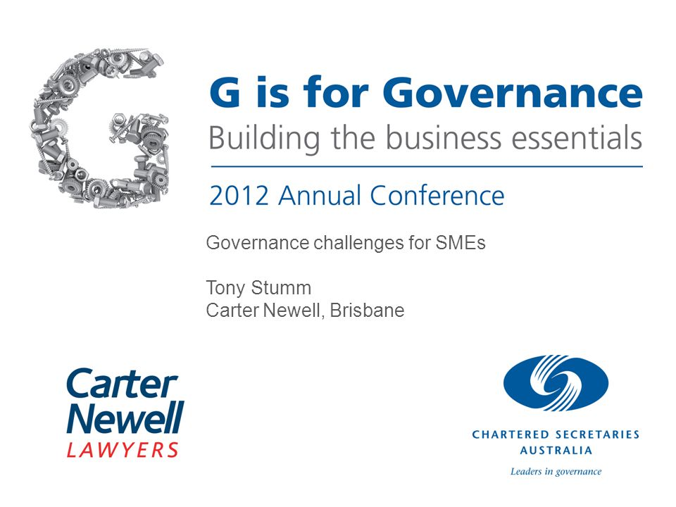 Governance challenges for SMEs Tony Stumm Carter Newell, Brisbane