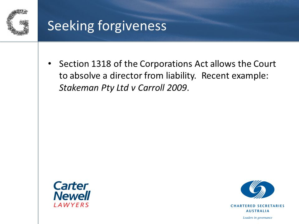 Seeking forgiveness Section 1318 of the Corporations Act allows the Court to absolve a director from liability.