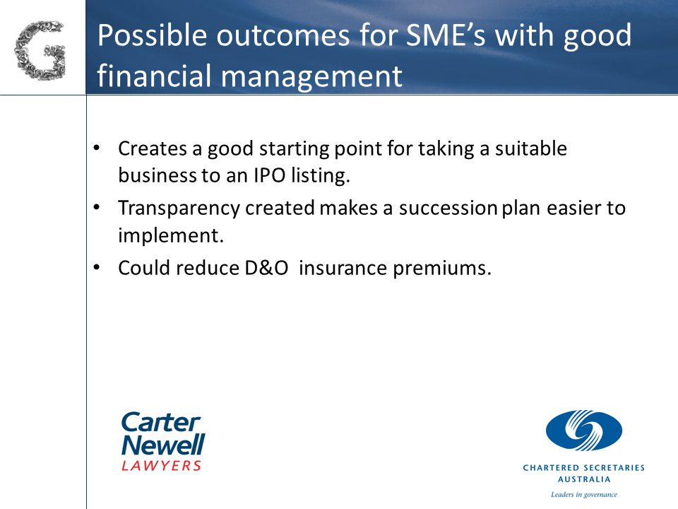 Possible outcomes for SME's with good financial management Creates a good starting point for taking a suitable business to an IPO listing.