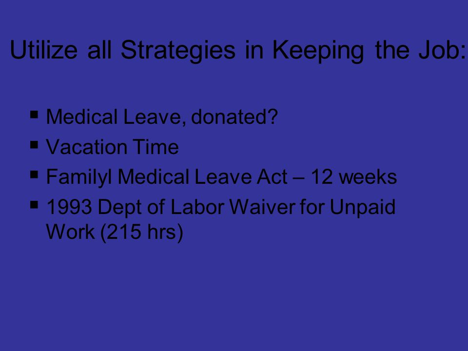 Utilize all Strategies in Keeping the Job:  Medical Leave, donated.