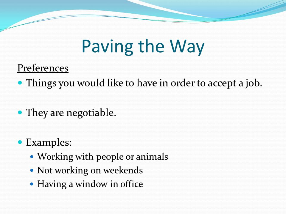 Paving the Way Preferences Things you would like to have in order to accept a job.