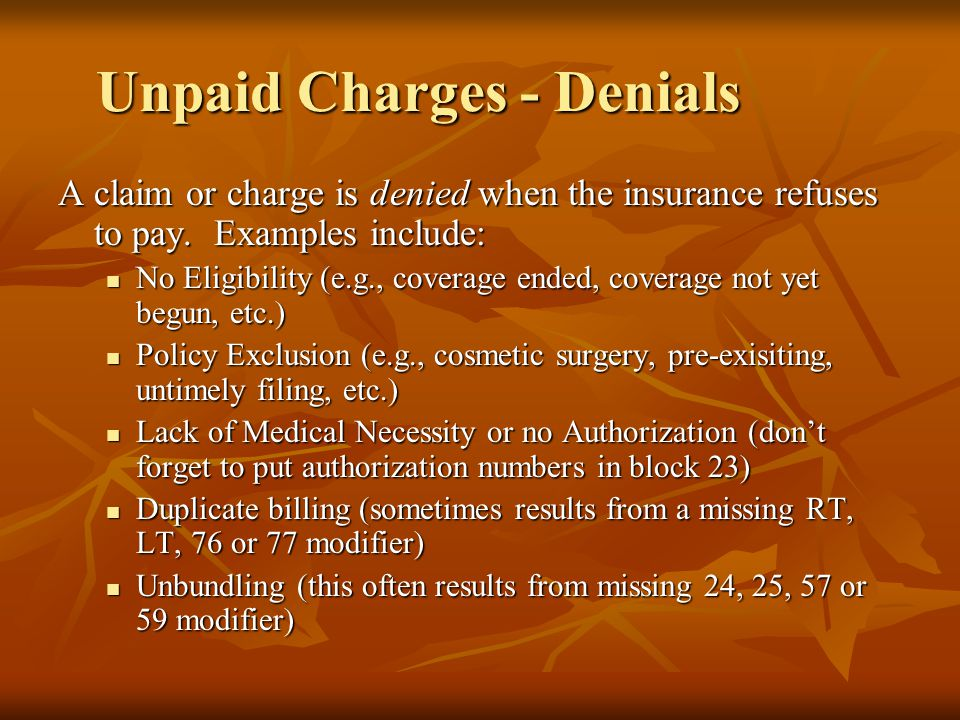 Unpaid Charges - Denials A claim or charge is denied when the insurance refuses to pay.