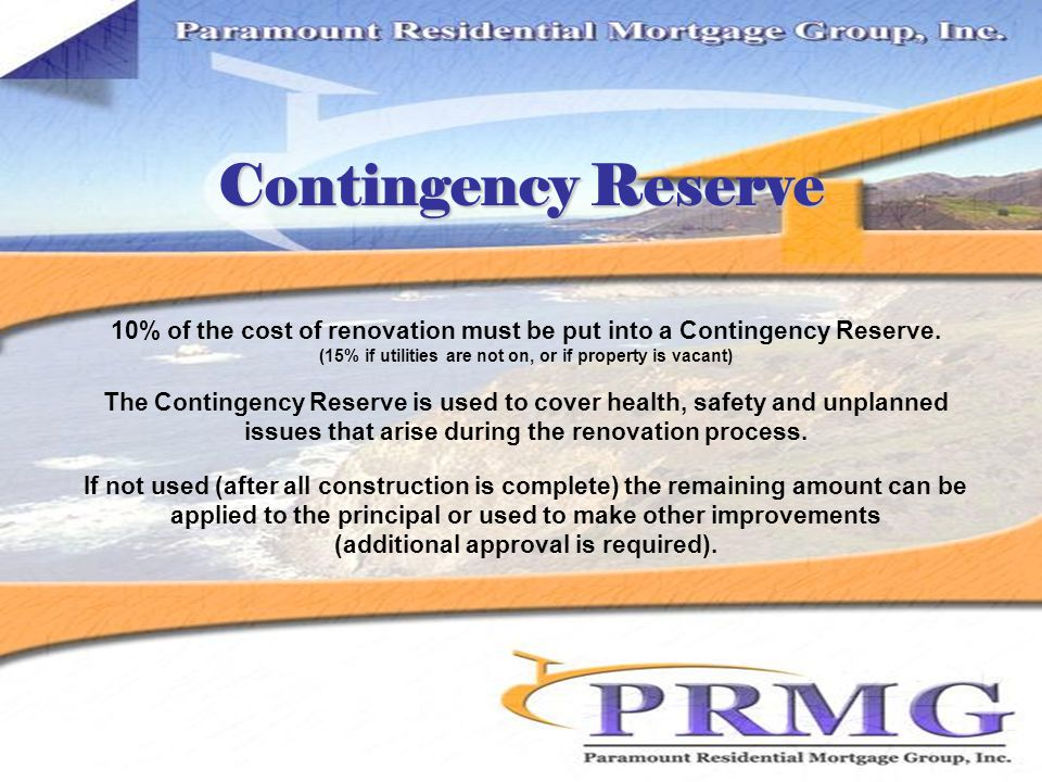 Contingency Reserve 10% of the cost of renovation must be put into a Contingency Reserve.
