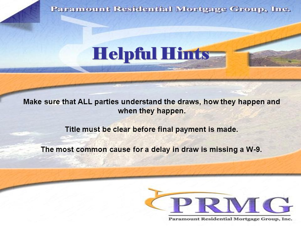Helpful Hints Make sure that ALL parties understand the draws, how they happen and when they happen.