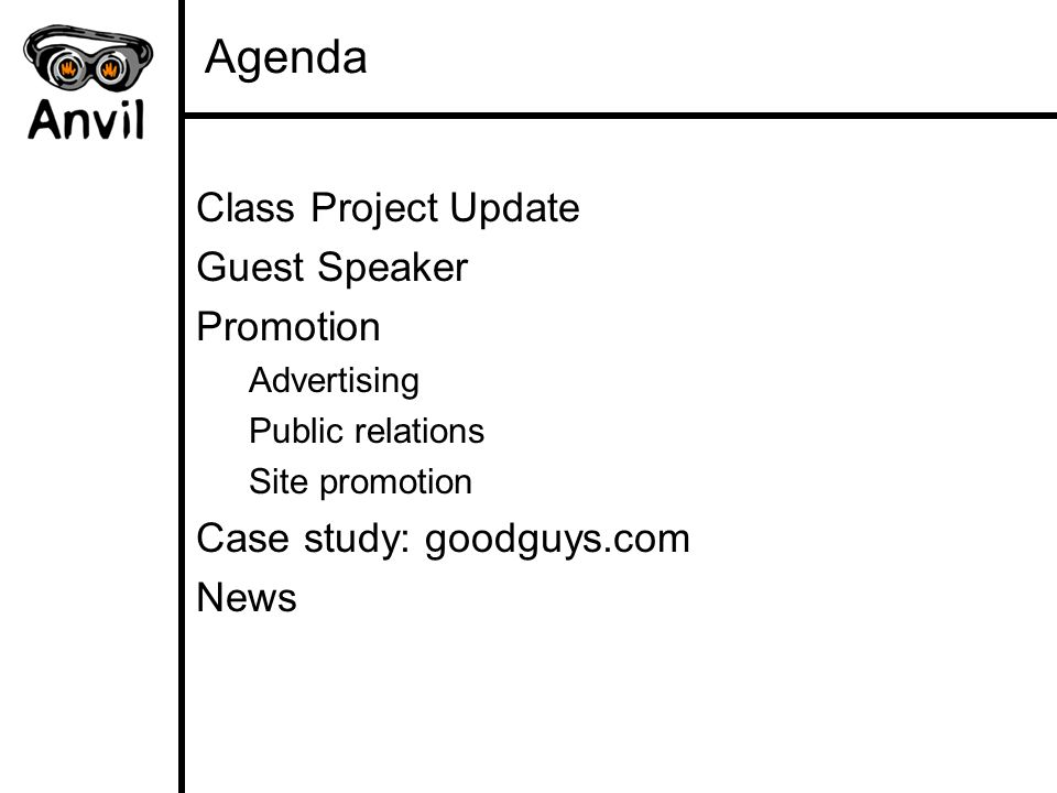 Agenda Class Project Update Guest Speaker Promotion Advertising Public relations Site promotion Case study: goodguys.com News