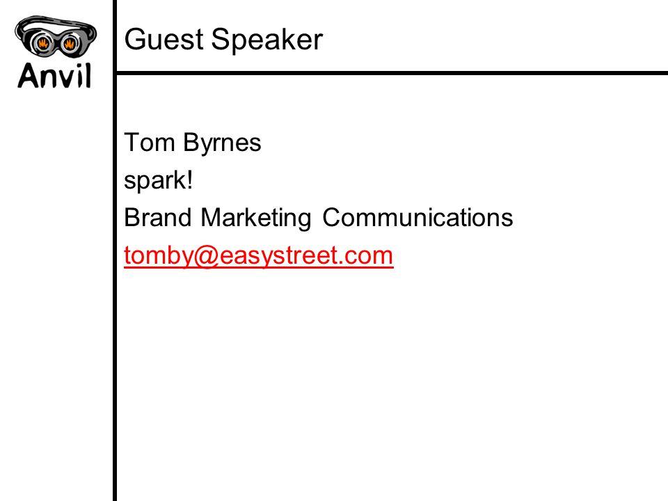 Guest Speaker Tom Byrnes spark! Brand Marketing Communications tomby@easystreet.com