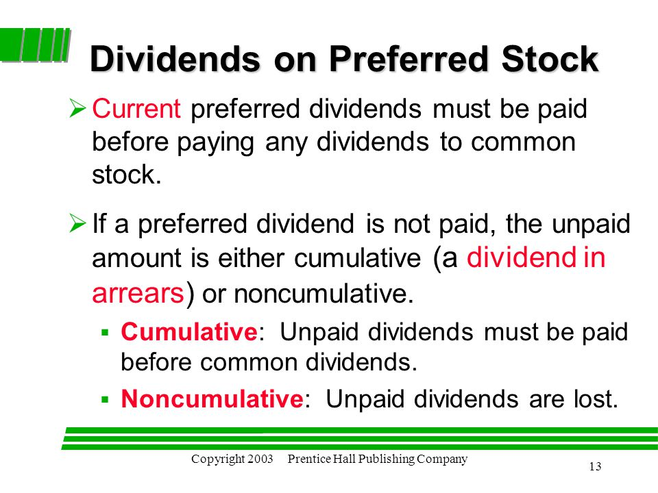 Copyright 2003 Prentice Hall Publishing Company 13 Dividends on Preferred Stock  Current preferred dividends must be paid before paying any dividends to common stock.
