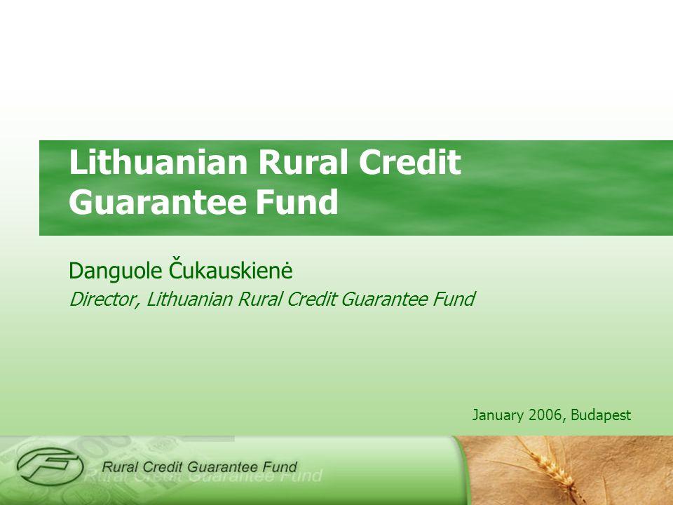 January 2006, Budapest Lithuanian Rural Credit Guarantee Fund Danguole Čukauskienė Director, Lithuanian Rural Credit Guarantee Fund