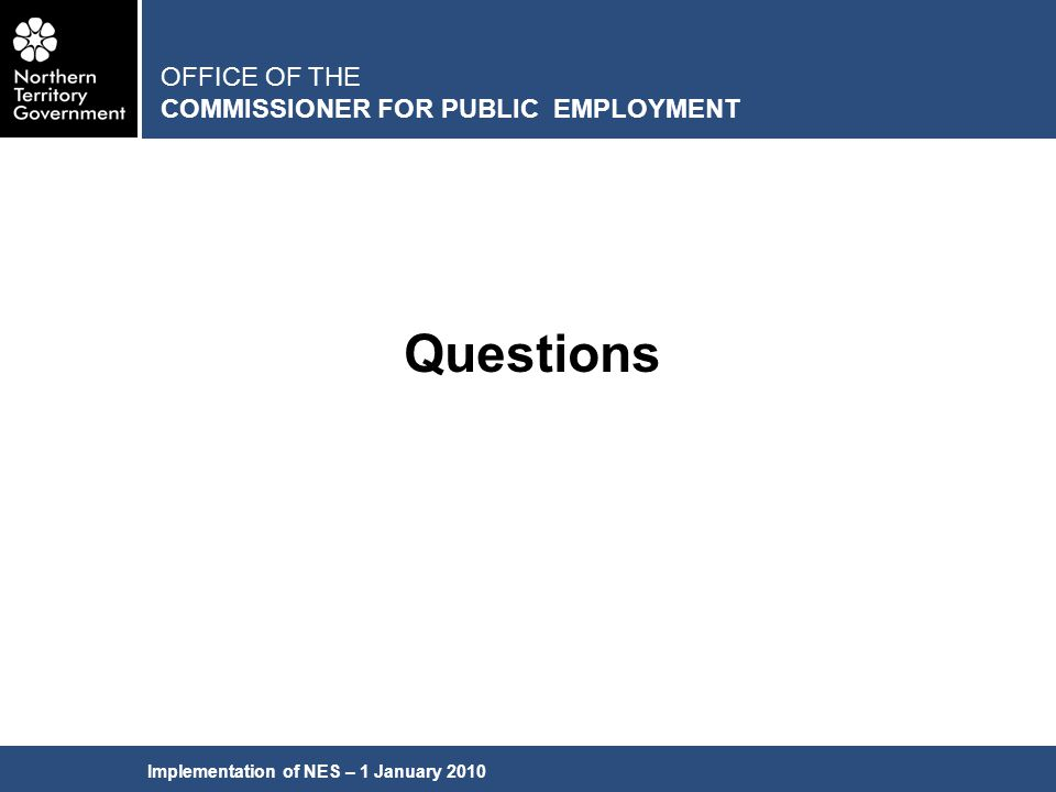 Implementation of NES – 1 January 2010 Questions OFFICE OF THE COMMISSIONER FOR PUBLIC EMPLOYMENT