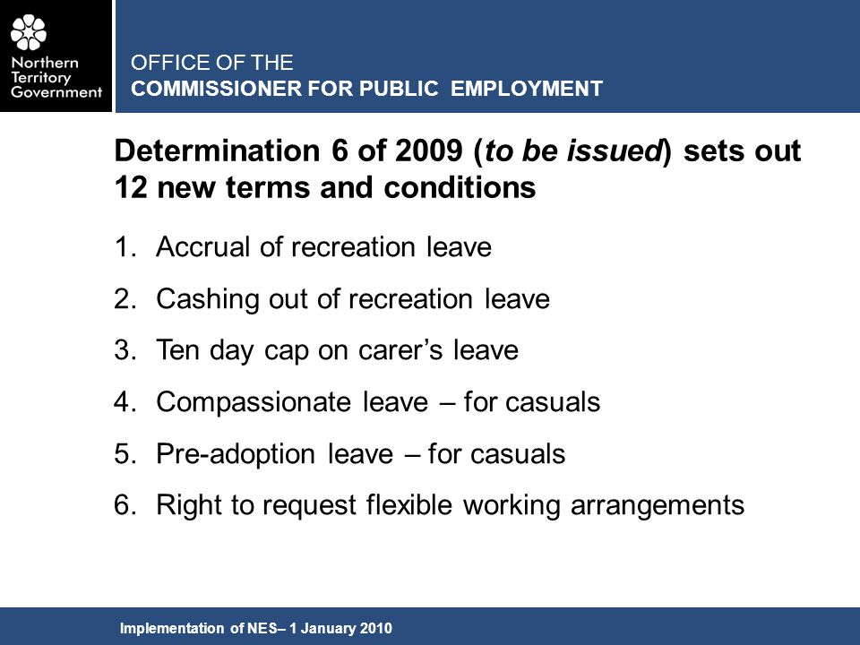 Implementation of NES– 1 January 2010 Determination 6 of 2009 (to be issued) sets out 12 new terms and conditions OFFICE OF THE COMMISSIONER FOR PUBLI