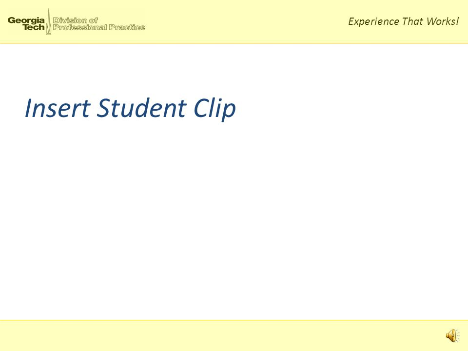 Experience That Works! Insert Student Clip