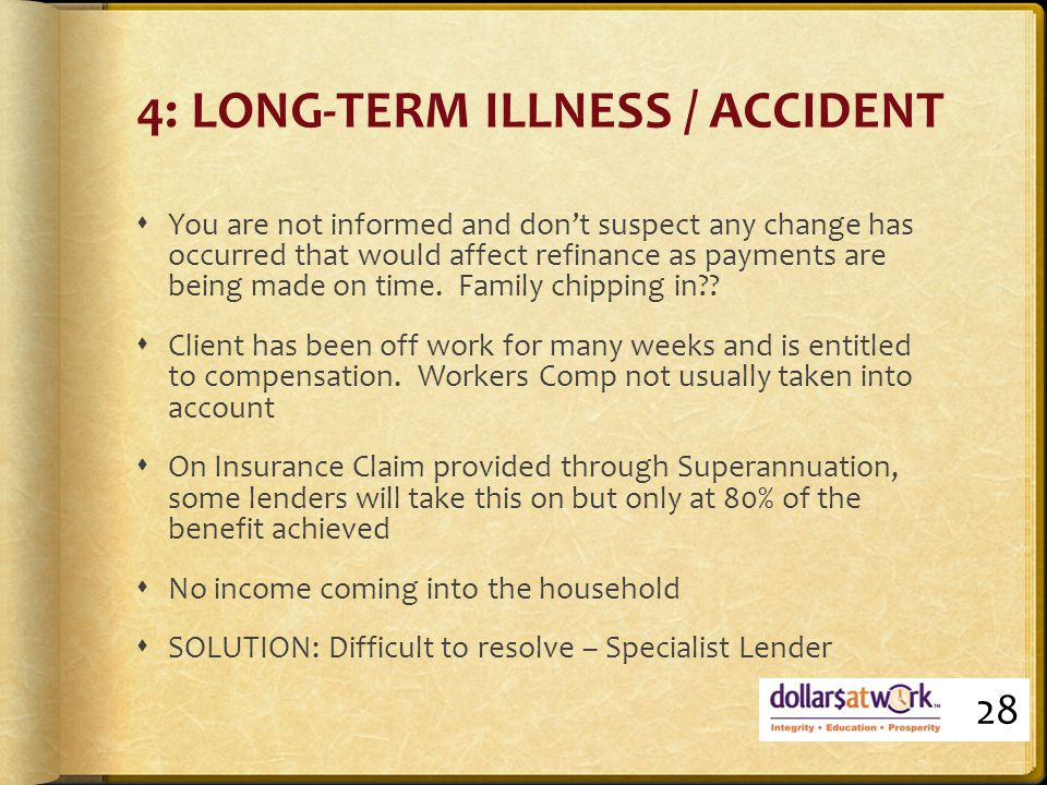 4: LONG-TERM ILLNESS / ACCIDENT  You are not informed and don't suspect any change has occurred that would affect refinance as payments are being made on time.