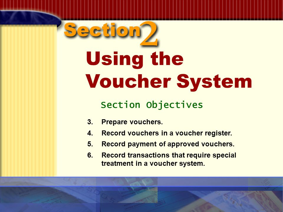 3.Prepare vouchers. 4.Record vouchers in a voucher register. 5.Record payment of approved vouchers. 6.Record transactions that require special treatme