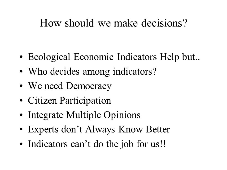 How should we make decisions. Ecological Economic Indicators Help but..