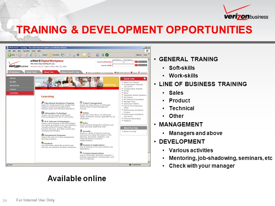 For Internal Use Only 24 TRAINING & DEVELOPMENT OPPORTUNITIES GENERAL TRANING Soft-skills Work-skills LINE OF BUSINESS TRAINING Sales Product Technica