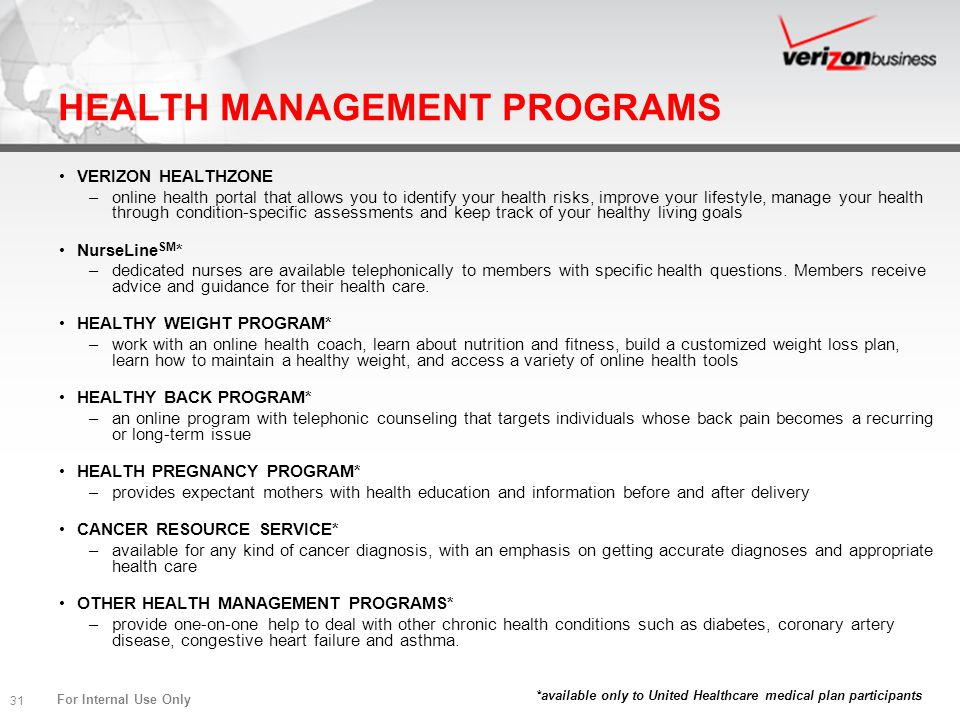 For Internal Use Only 31 HEALTH MANAGEMENT PROGRAMS VERIZON HEALTHZONE –online health portal that allows you to identify your health risks, improve yo