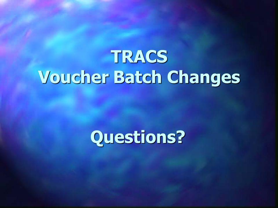 TRACS Voucher Batch Changes Questions?