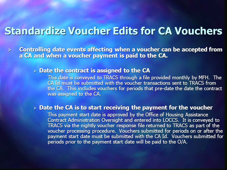 Standardize Voucher Edits for CA Vouchers  Controlling date events affecting when a voucher can be accepted from a CA and when a voucher payment is paid to the CA.