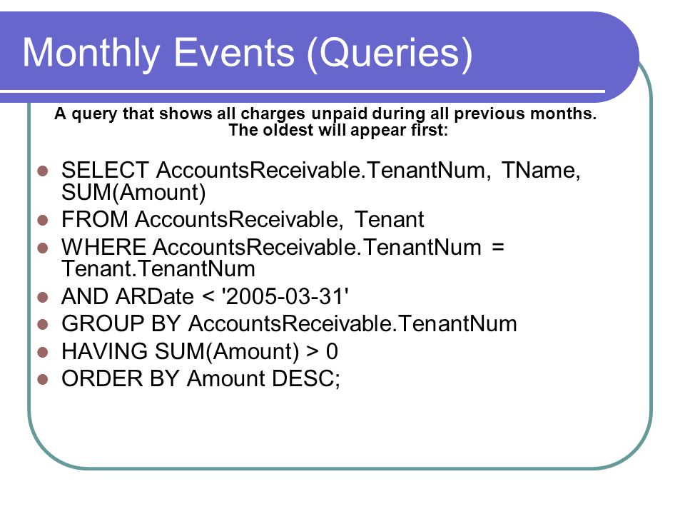 Monthly Events (Queries) A query that shows all charges unpaid during all previous months.