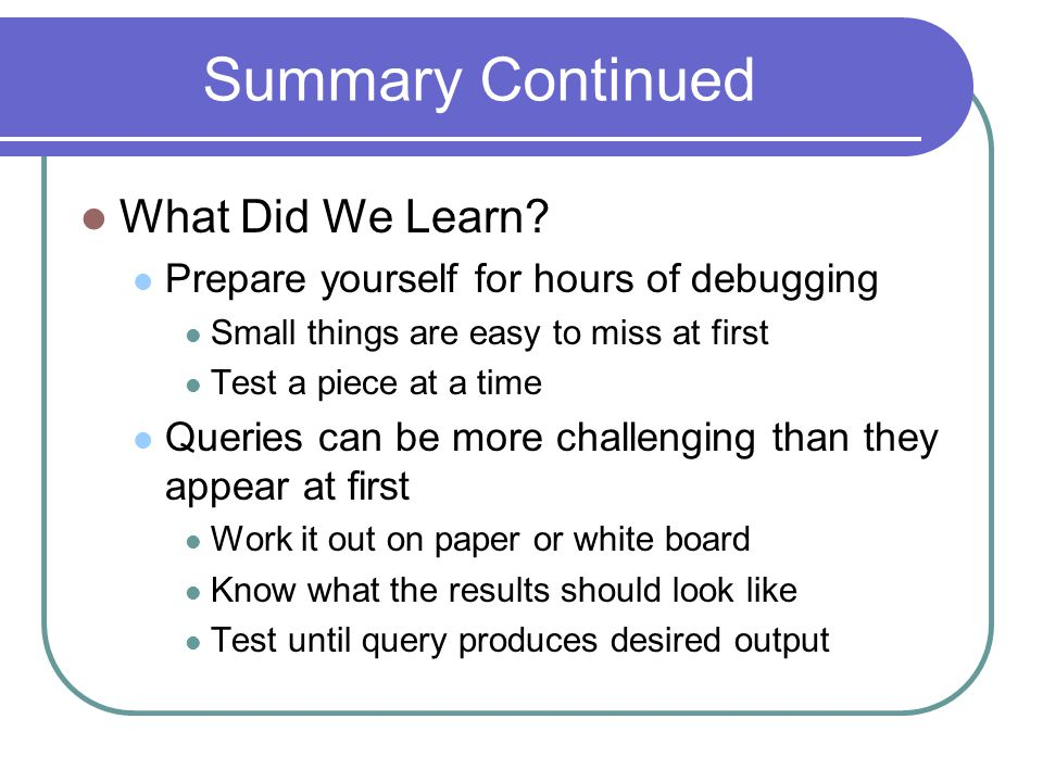 Summary Continued What Did We Learn.