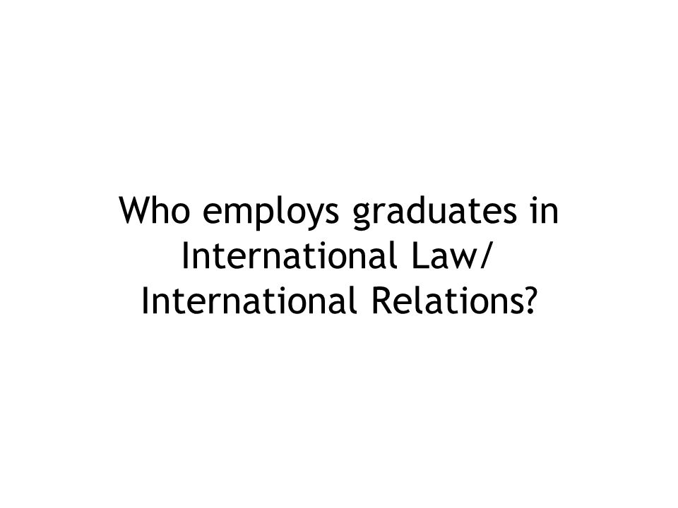 Who employs graduates in International Law/ International Relations