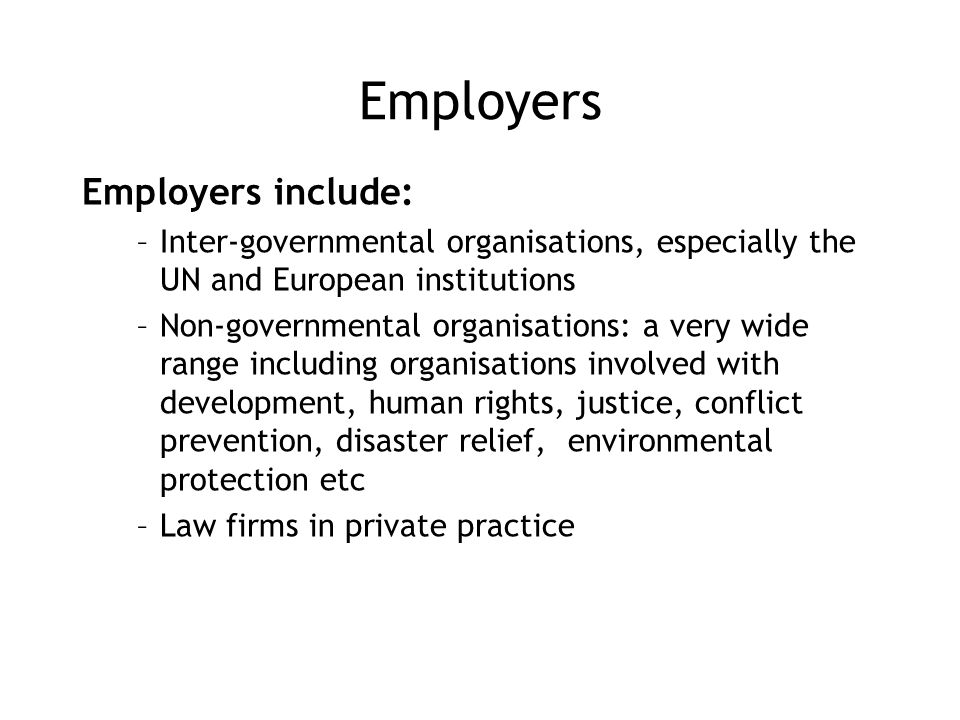 Employers Employers include: –Inter-governmental organisations, especially the UN and European institutions –Non-governmental organisations: a very wi