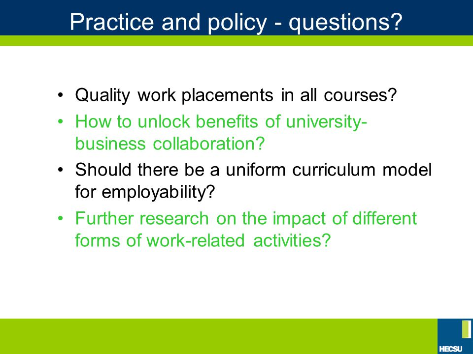 Practice and policy - questions. Quality work placements in all courses.