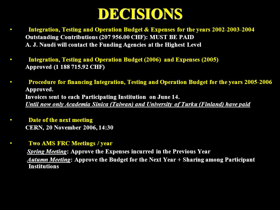 DECISIONS Integration, Testing and Operation Budget & Expenses for the years 2002-2003-2004 Outstanding Contributions (207 956.00 CHF): MUST BE PAID A.