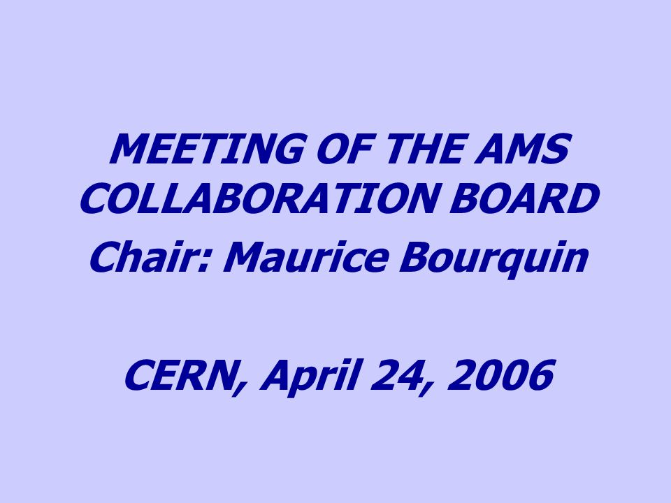 AGENDA Status of the Signatories of the AMS-MoU Discussion & Approval of the Finance Plan Preparation of the First Meeting of the AMS Finance Review Committee & Approval of the Agenda Date of the Next Meeting of the Collaboration Board (during the July AMS TIM)