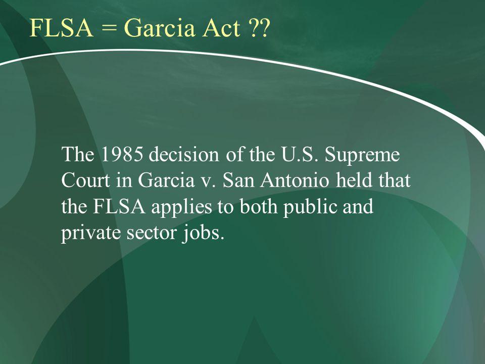 FLSA = Garcia Act . The 1985 decision of the U.S.