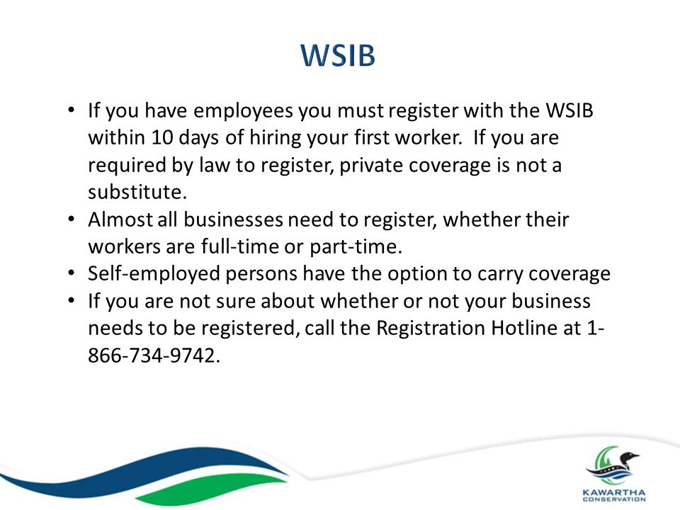 Employer is responsible to check with WSIB, preferably in writing, to determine if you must register Employer will be charged prior unpaid premiums, plus interest and penalties.