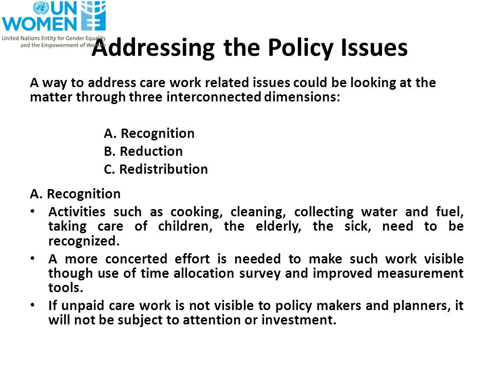 Addressing the Policy Issues A way to address care work related issues could be looking at the matter through three interconnected dimensions: A.