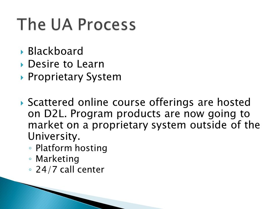  Blackboard  Desire to Learn  Proprietary System  Scattered online course offerings are hosted on D2L.