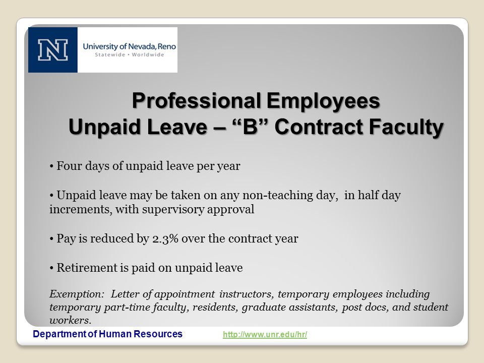"Department of Human Resources http://www.unr.edu/hr/ http://www.unr.edu/hr/ Professional Employees Unpaid Leave – ""B"" Contract Faculty Four days of un"