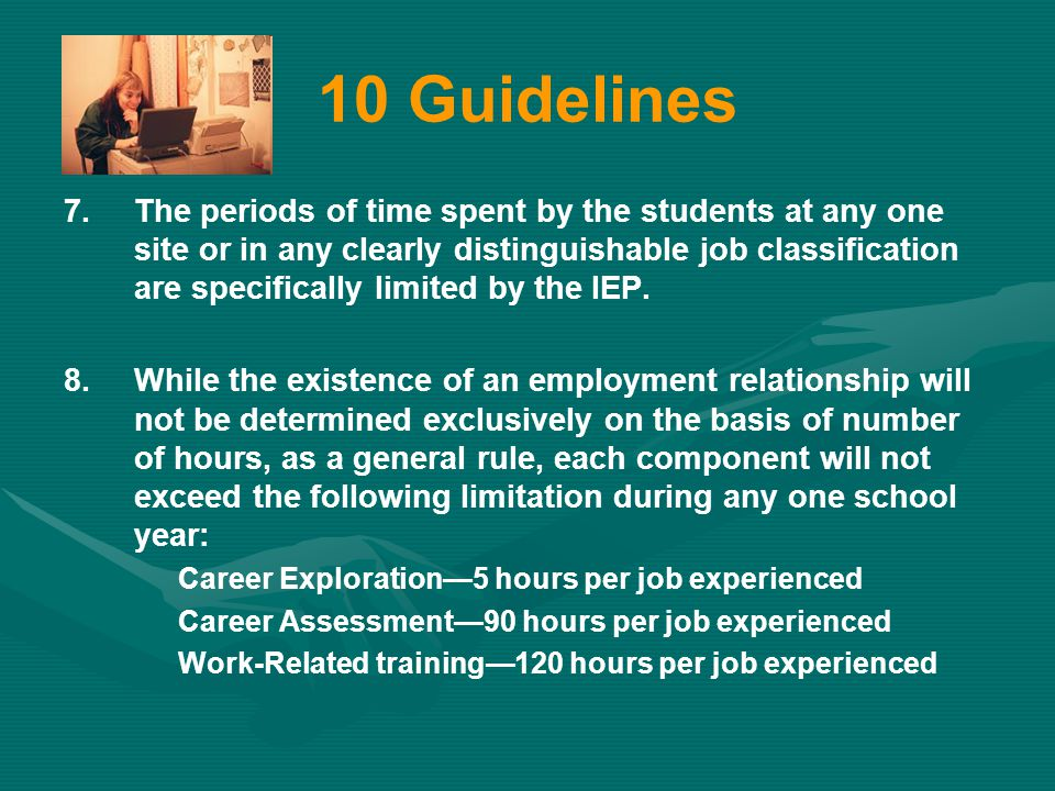 10 Guidelines 7.The periods of time spent by the students at any one site or in any clearly distinguishable job classification are specifically limite