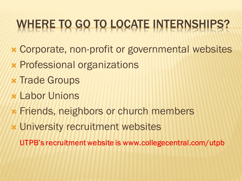  Corporate, non-profit or governmental websites  Professional organizations  Trade Groups  Labor Unions  Friends, neighbors or church members  University recruitment websites UTPB's recruitment website is www.collegecentral.com/utpb