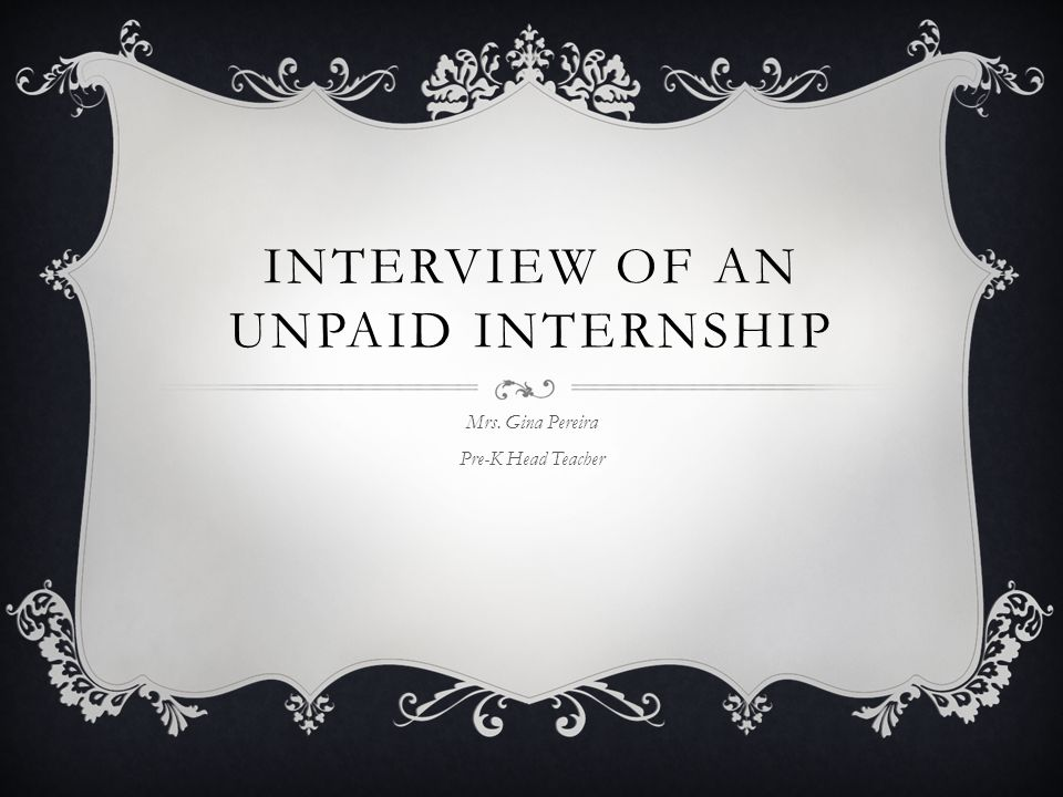 INTERVIEW OF AN UNPAID INTERNSHIP Mrs. Gina Pereira Pre-K Head Teacher
