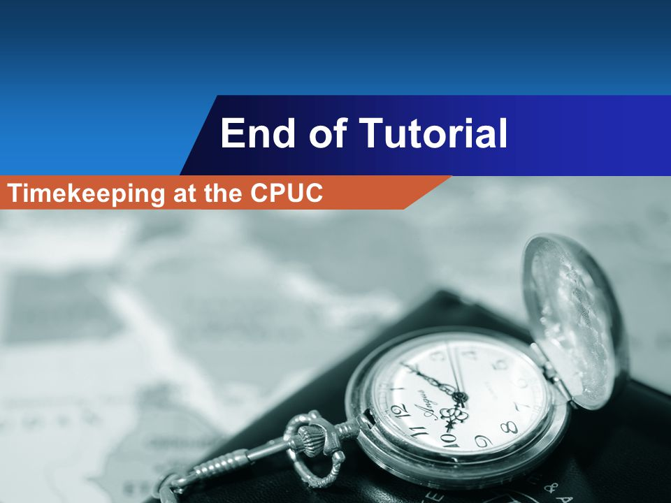 End of Tutorial Timekeeping at the CPUC